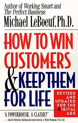 How to Win Customers and Keep Them for Life By Leboeuf, Michael